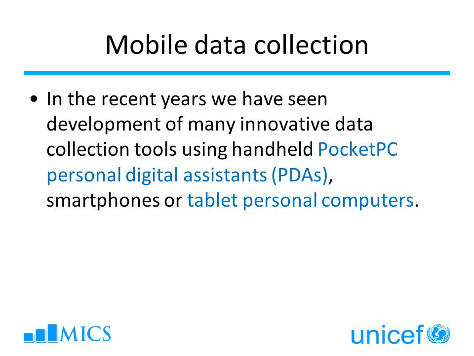 Mobile data collection In the recent years we have seen development of many innovative data collection tools using handheld PocketPC personal digital assistants (PDAs), smartphones or tablet personal computers.