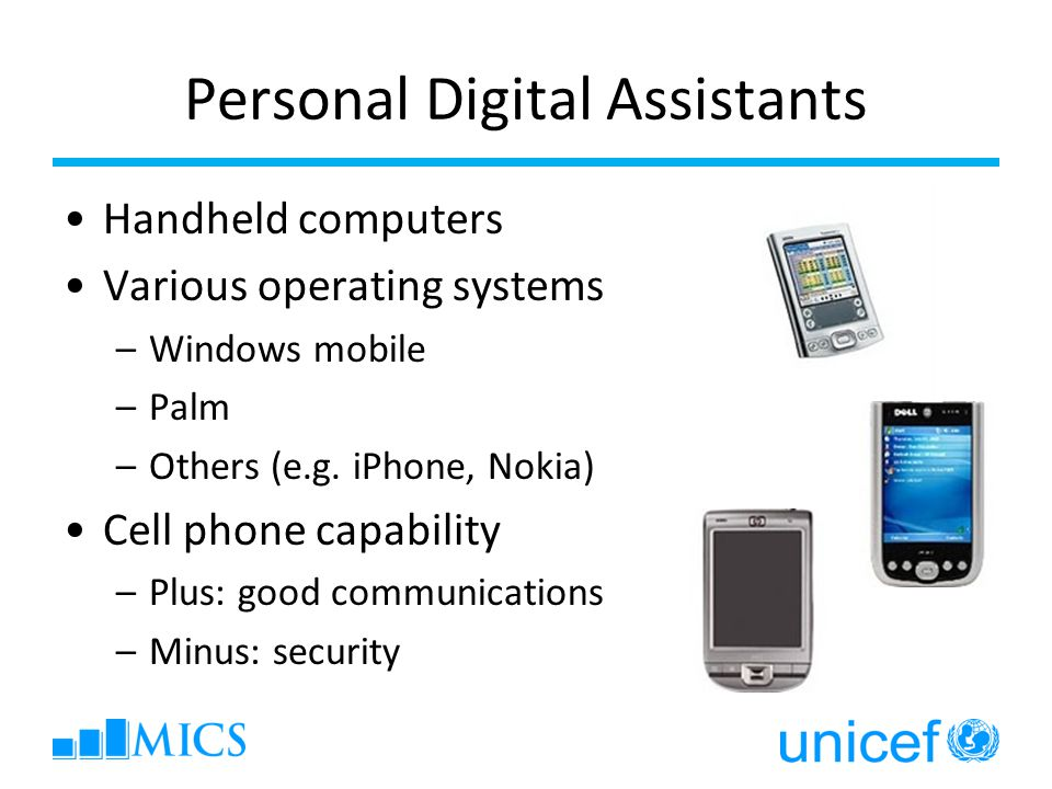 Personal Digital Assistants Handheld computers Various operating systems –Windows mobile –Palm –Others (e.g.
