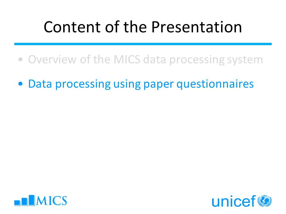 Content of the Presentation Overview of the MICS data processing system Data processing using paper questionnaires