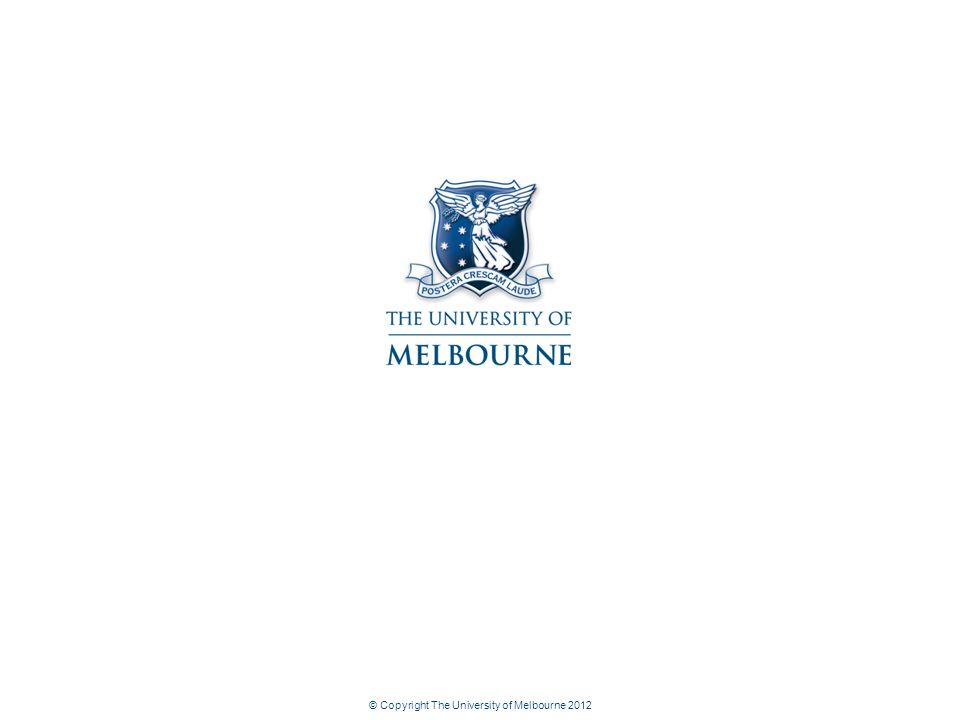 © Copyright The University of Melbourne 2012