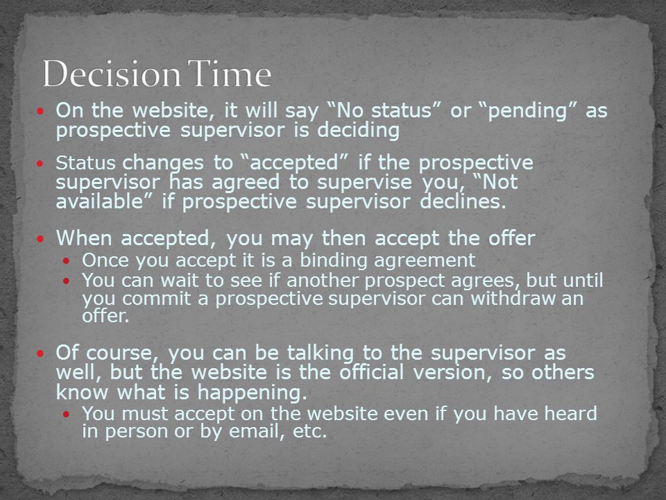 On the website, it will say No status or pending as prospective supervisor is deciding Status changes to accepted if the prospective supervisor has agreed to supervise you, Not available if prospective supervisor declines.