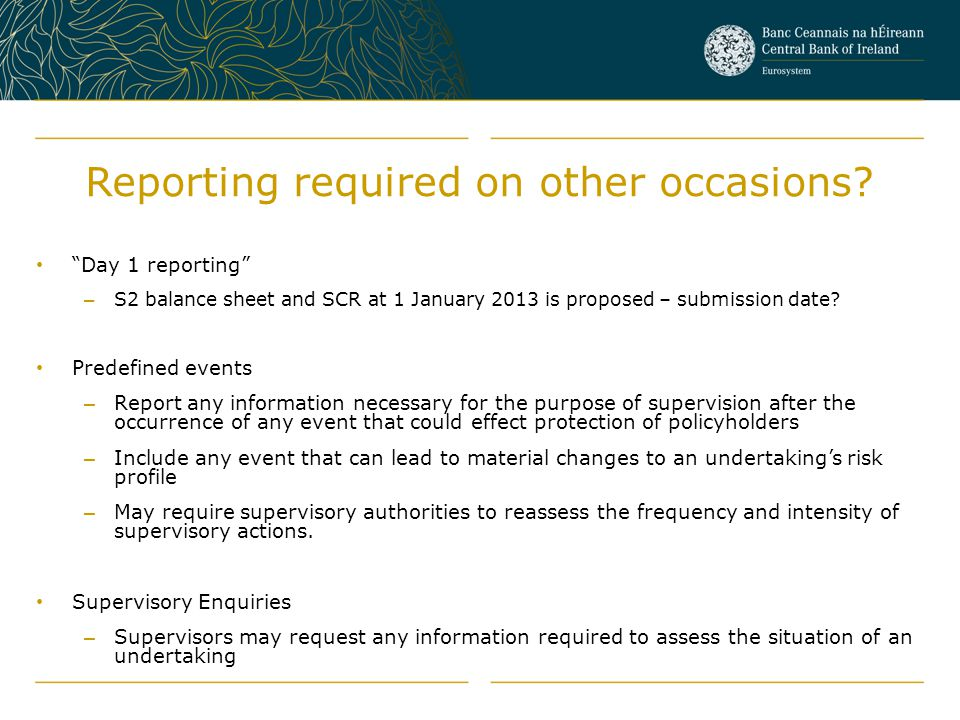 """Reporting required on other occasions? """"Day 1 reporting"""" – S2 balance sheet and SCR at 1 January 2013 is proposed – submission date? Predefined events"""