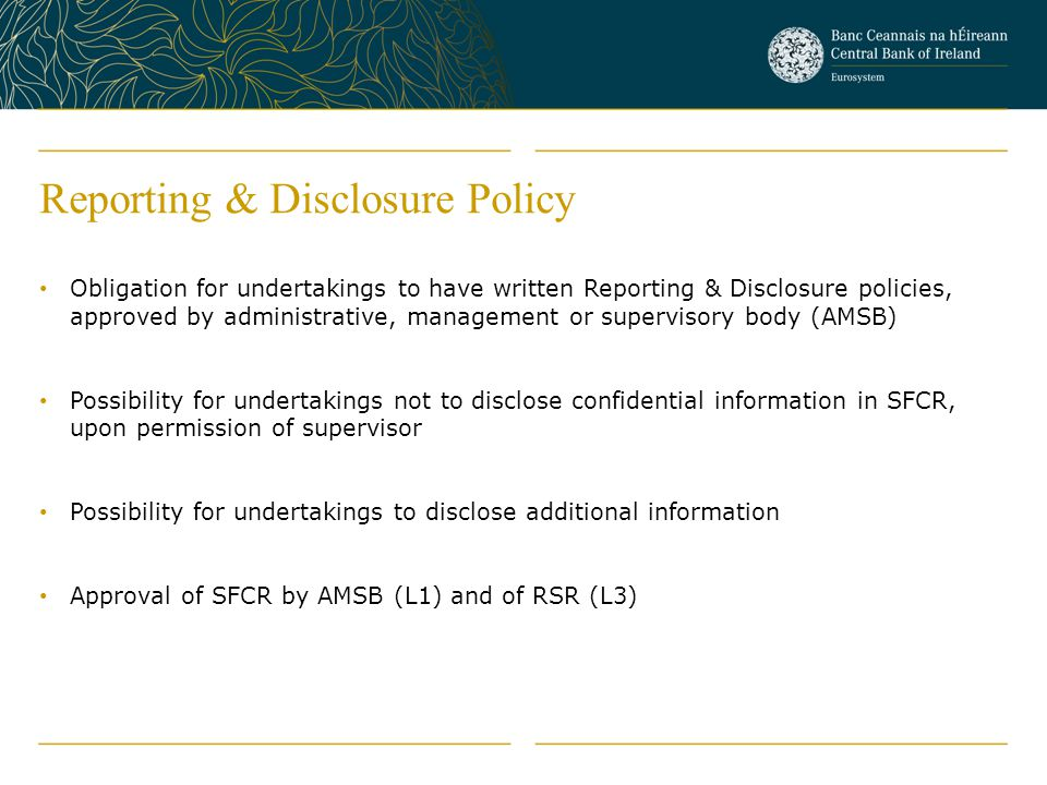 Reporting & Disclosure Policy Obligation for undertakings to have written Reporting & Disclosure policies, approved by administrative, management or s