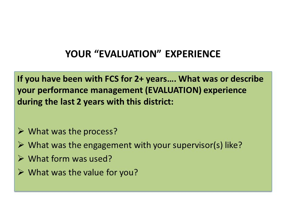YOUR EVALUATION EXPERIENCE If you have been with FCS for 2+ years….