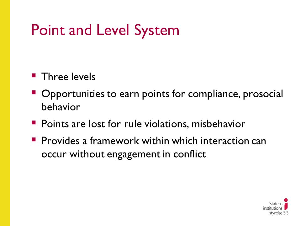 Point and Level System  Three levels  Opportunities to earn points for compliance, prosocial behavior  Points are lost for rule violations, misbehavior  Provides a framework within which interaction can occur without engagement in conflict