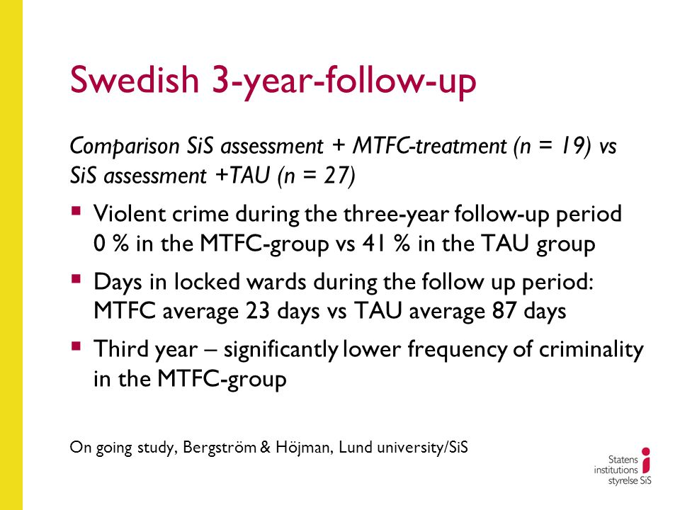 Swedish 3-year-follow-up Comparison SiS assessment + MTFC-treatment (n = 19) vs SiS assessment +TAU (n = 27)  Violent crime during the three-year fol