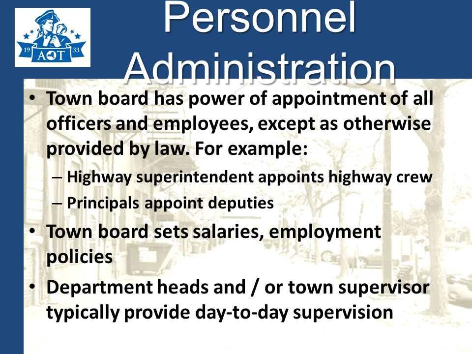 Personnel Administration Town board has power of appointment of all officers and employees, except as otherwise provided by law.