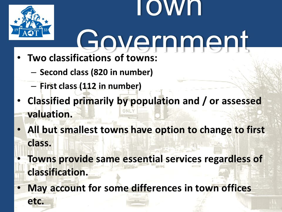 Two classifications of towns: – Second class (820 in number) – First class (112 in number) Classified primarily by population and / or assessed valuation.