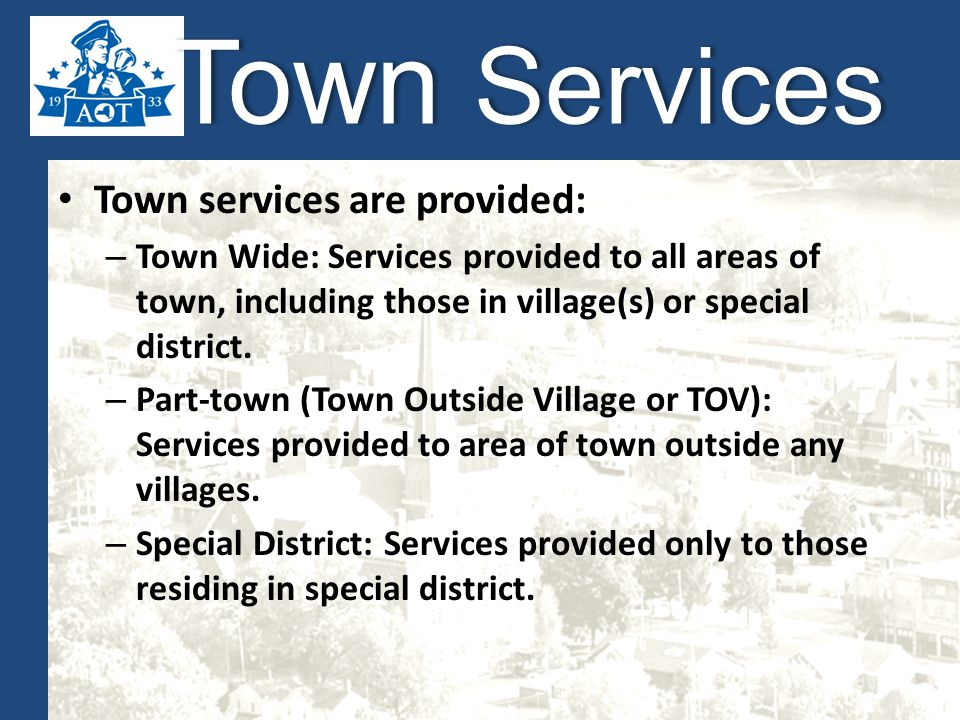 Town Services Town services are provided: – Town Wide: Services provided to all areas of town, including those in village(s) or special district.