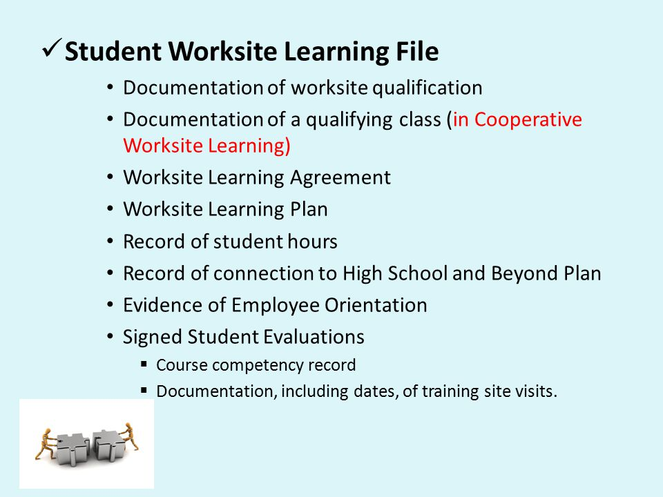 Student Worksite Learning File Documentation of worksite qualification Documentation of a qualifying class (in Cooperative Worksite Learning) Worksite