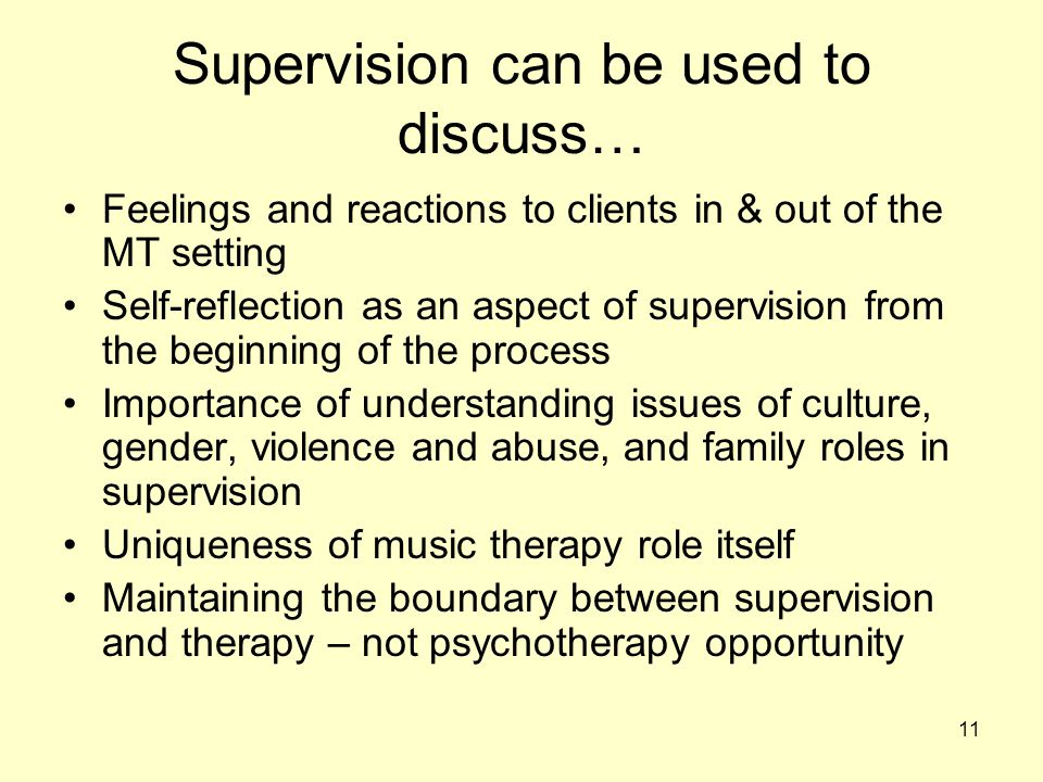 11 Feelings and reactions to clients in & out of the MT setting Self-reflection as an aspect of supervision from the beginning of the process Importan