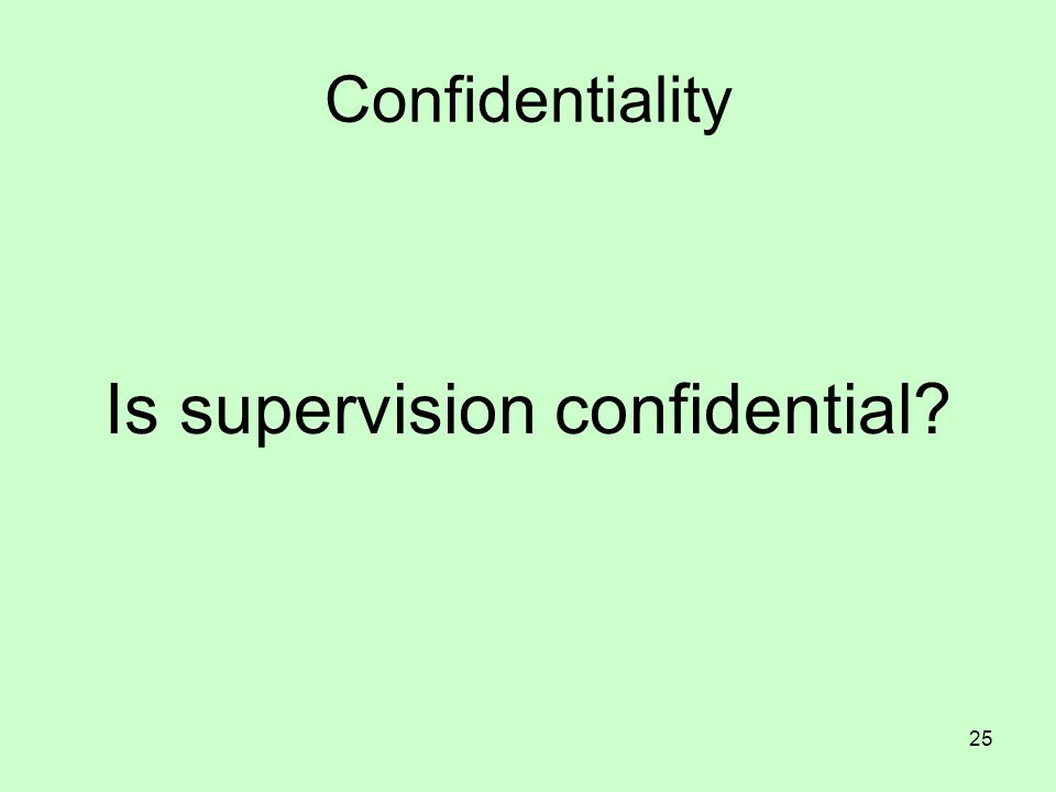 25 Confidentiality Is supervision confidential?