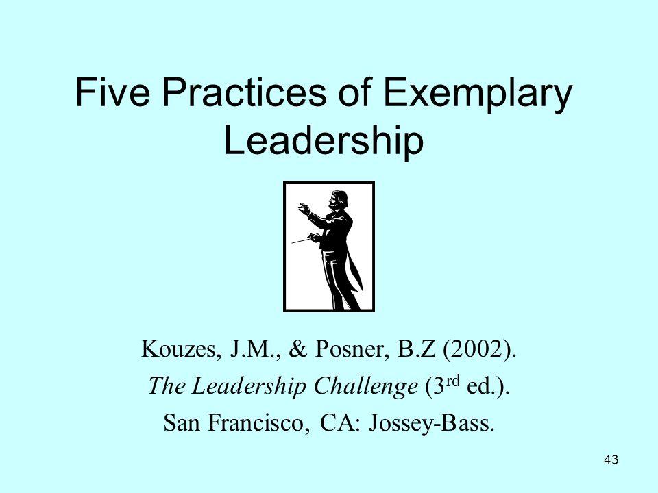 43 Five Practices of Exemplary Leadership Kouzes, J.M., & Posner, B.Z (2002). The Leadership Challenge (3 rd ed.). San Francisco, CA: Jossey-Bass.