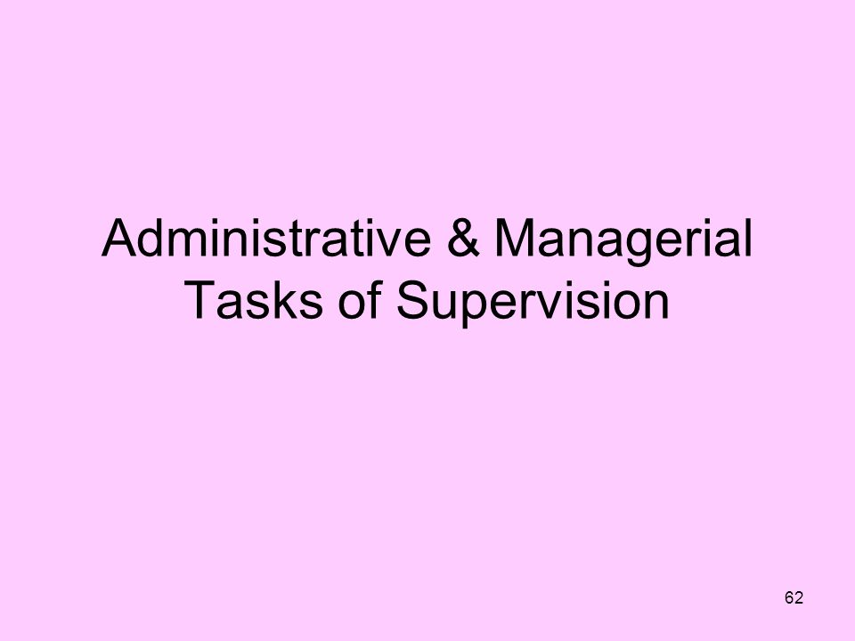 62 Administrative & Managerial Tasks of Supervision