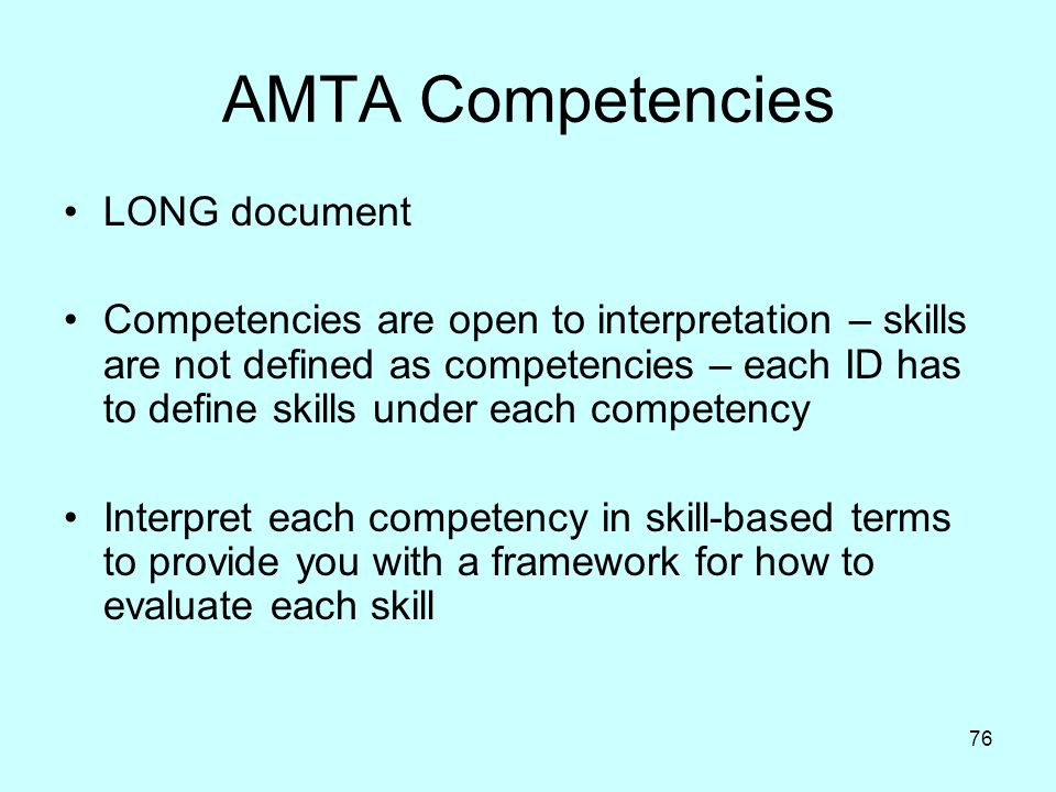 76 AMTA Competencies LONG document Competencies are open to interpretation – skills are not defined as competencies – each ID has to define skills und
