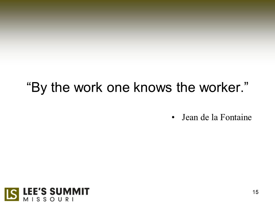 By the work one knows the worker. Jean de la Fontaine 15