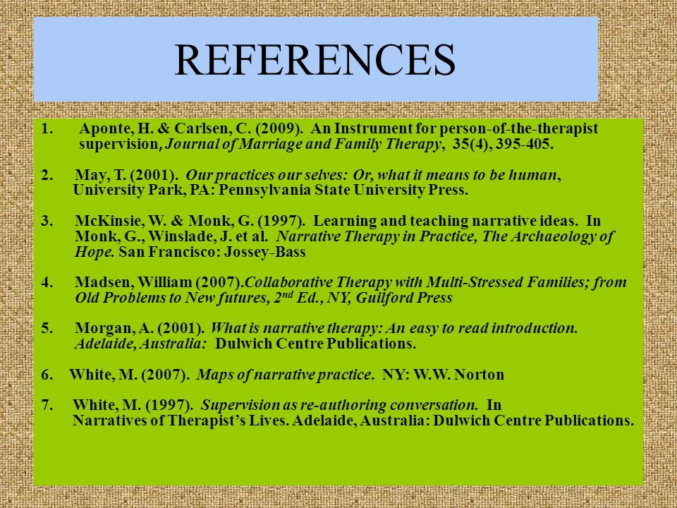 REFERENCES 1.Aponte, H. & Carlsen, C. (2009). An Instrument for person-of-the-therapist supervision, Journal of Marriage and Family Therapy, 35(4), 39
