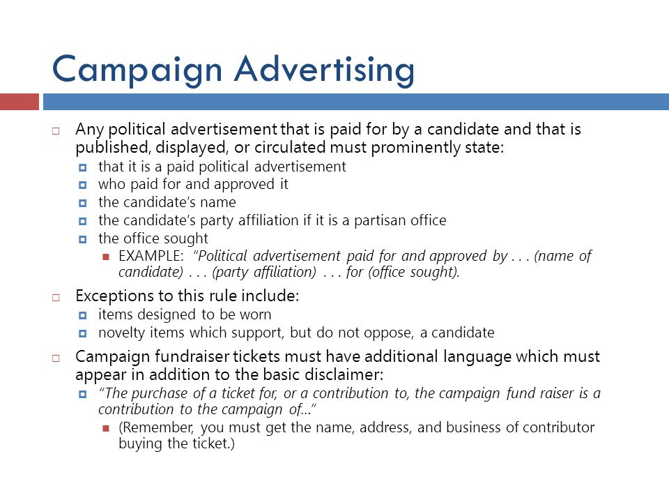 Campaign Advertising  Any political advertisement that is paid for by a candidate and that is published, displayed, or circulated must prominently st