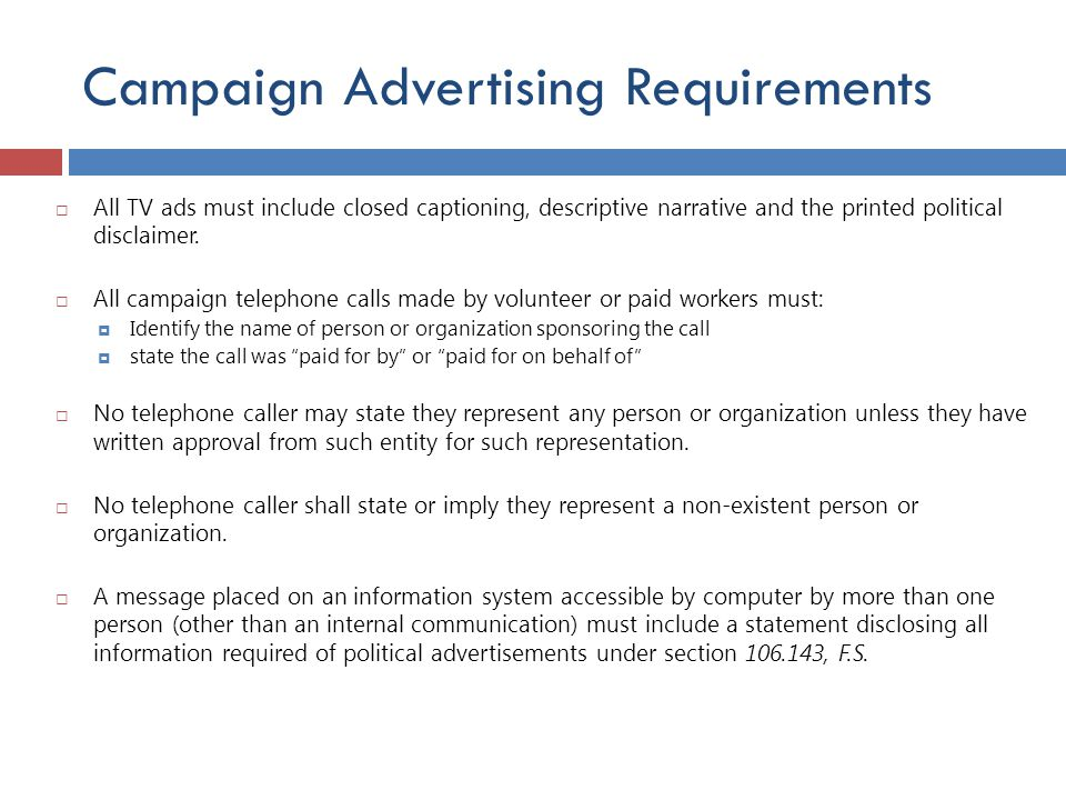 Campaign Advertising Requirements  All TV ads must include closed captioning, descriptive narrative and the printed political disclaimer.  All campa