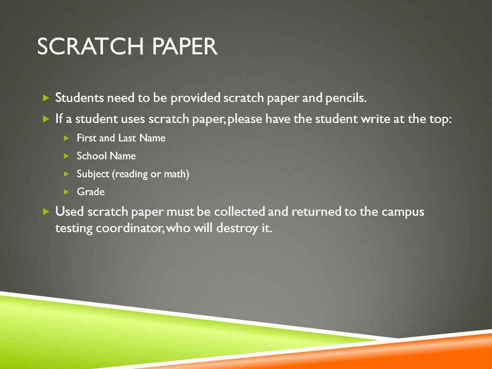 SCRATCH PAPER  Students need to be provided scratch paper and pencils.