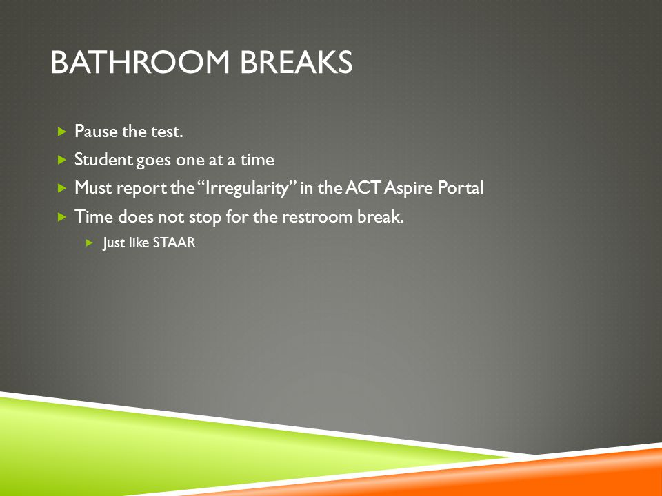 BATHROOM BREAKS  Pause the test.