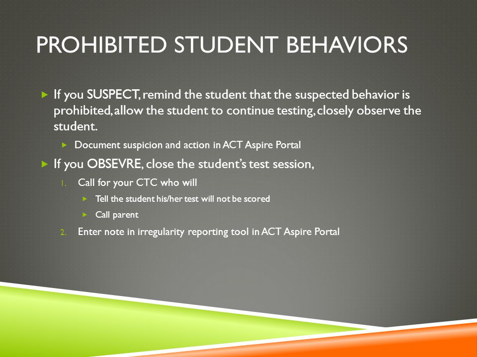 PROHIBITED STUDENT BEHAVIORS  If you SUSPECT, remind the student that the suspected behavior is prohibited, allow the student to continue testing, closely observe the student.