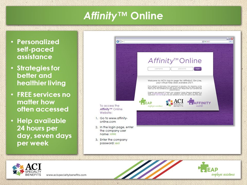 Affinity™ Online Personalized self-paced assistance Strategies for better and healthier living FREE services no matter how often accessed Help availab