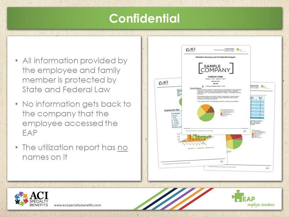 Confidential All information provided by the employee and family member is protected by State and Federal Law No information gets back to the company
