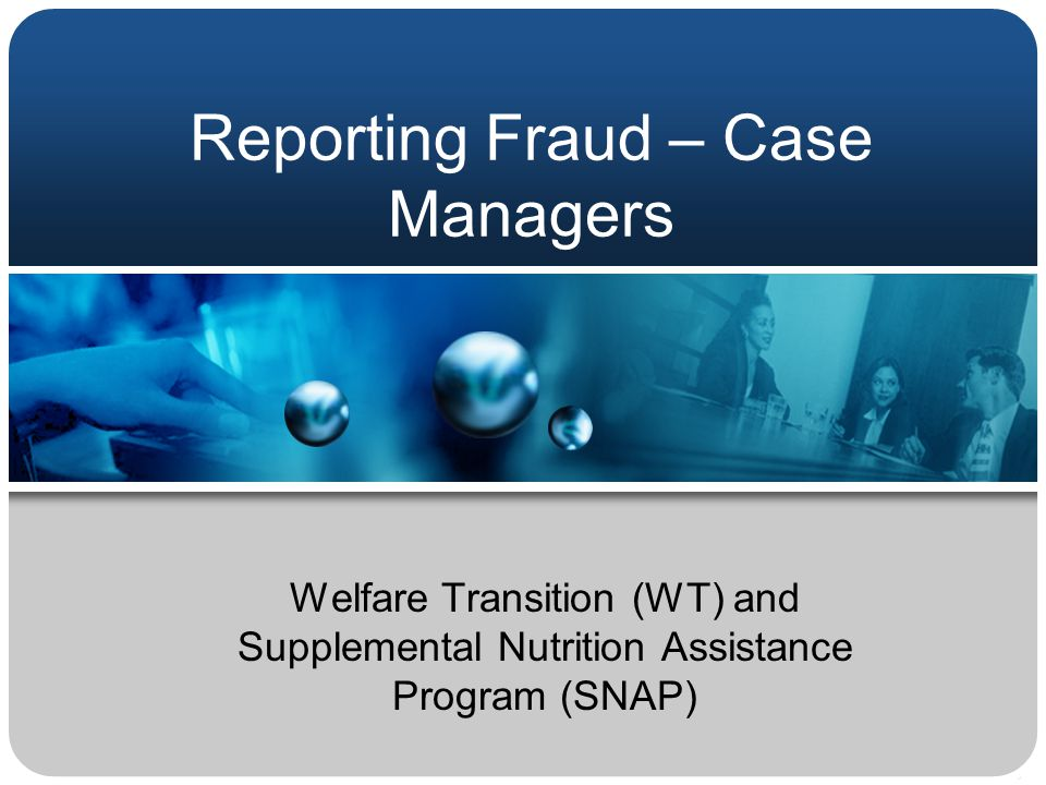 Reporting Fraud – Case Managers Welfare Transition (WT) and Supplemental Nutrition Assistance Program (SNAP)