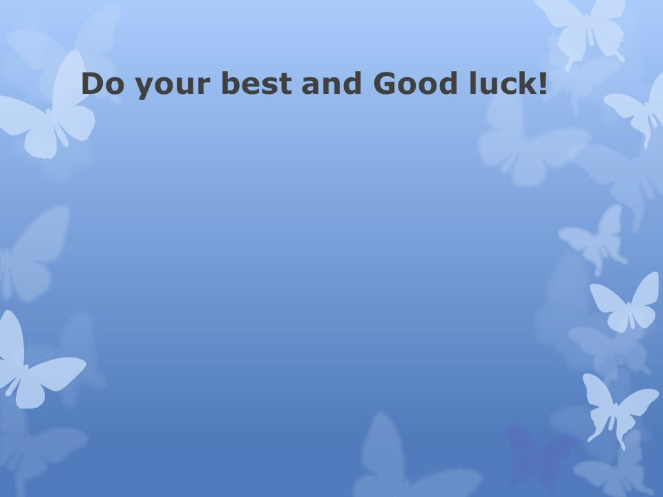 Do your best and Good luck!