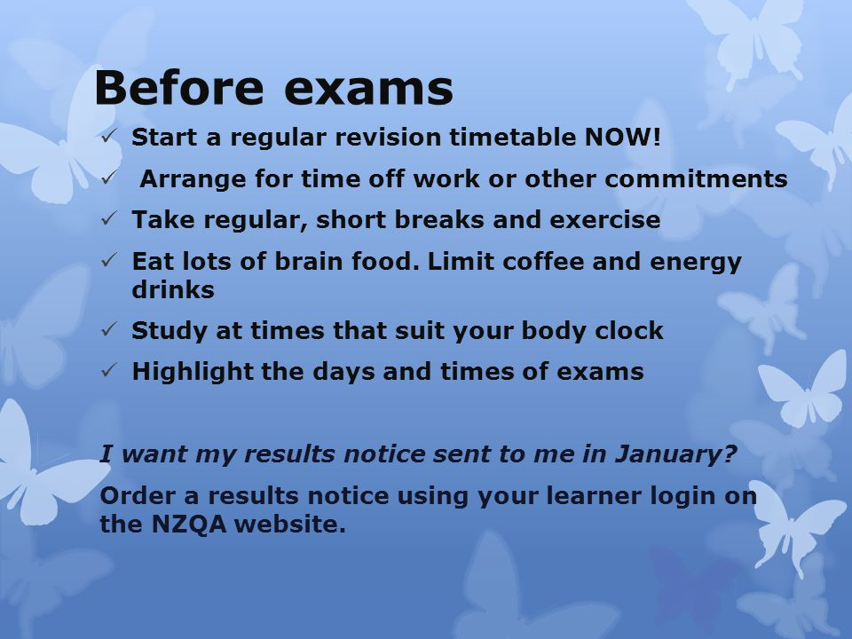 Before exams Start a regular revision timetable NOW.