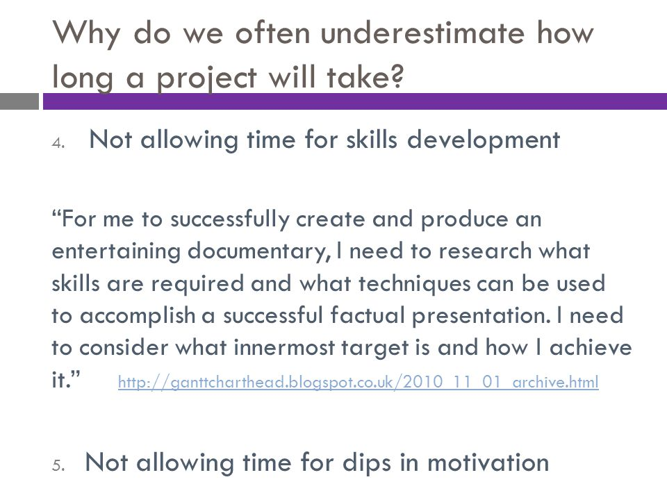 "Why do we often underestimate how long a project will take? 4. Not allowing time for skills development ""For me to successfully create and produce an"