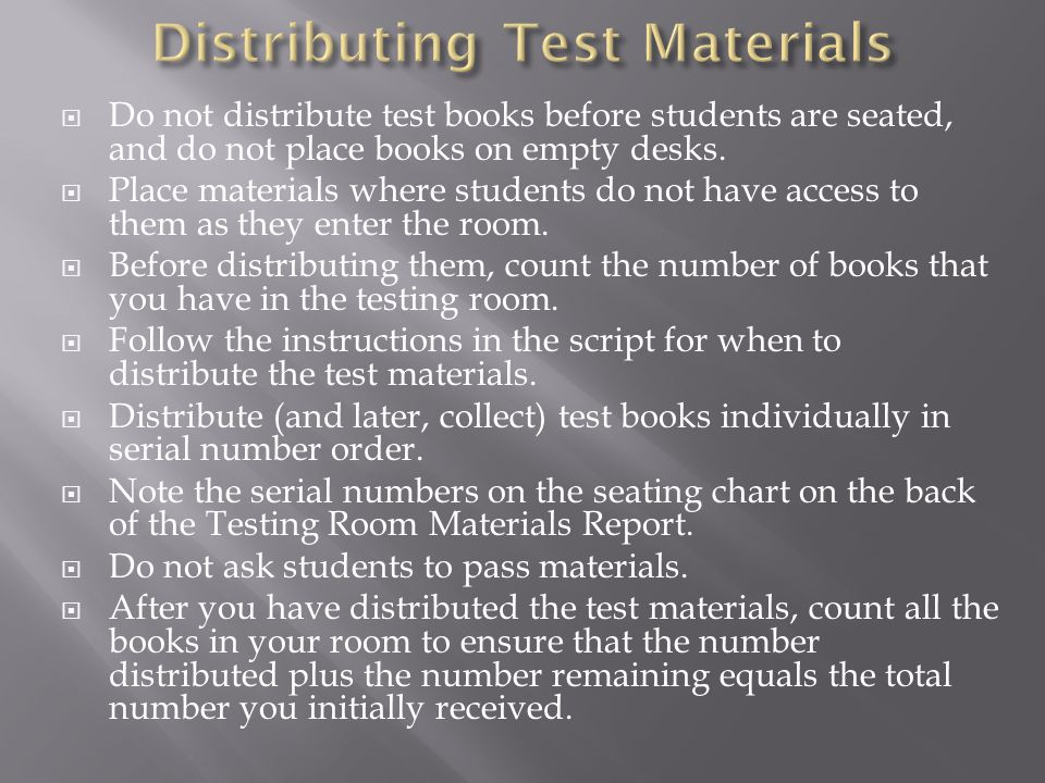 Do not distribute test books before students are seated, and do not place books on empty desks.