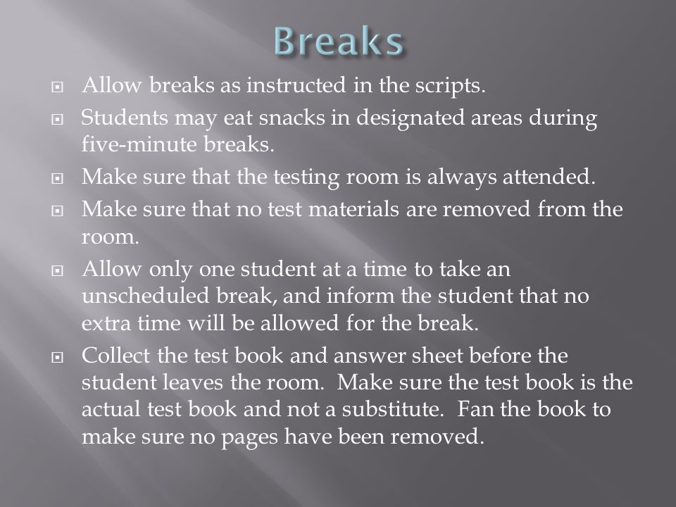  Allow breaks as instructed in the scripts.