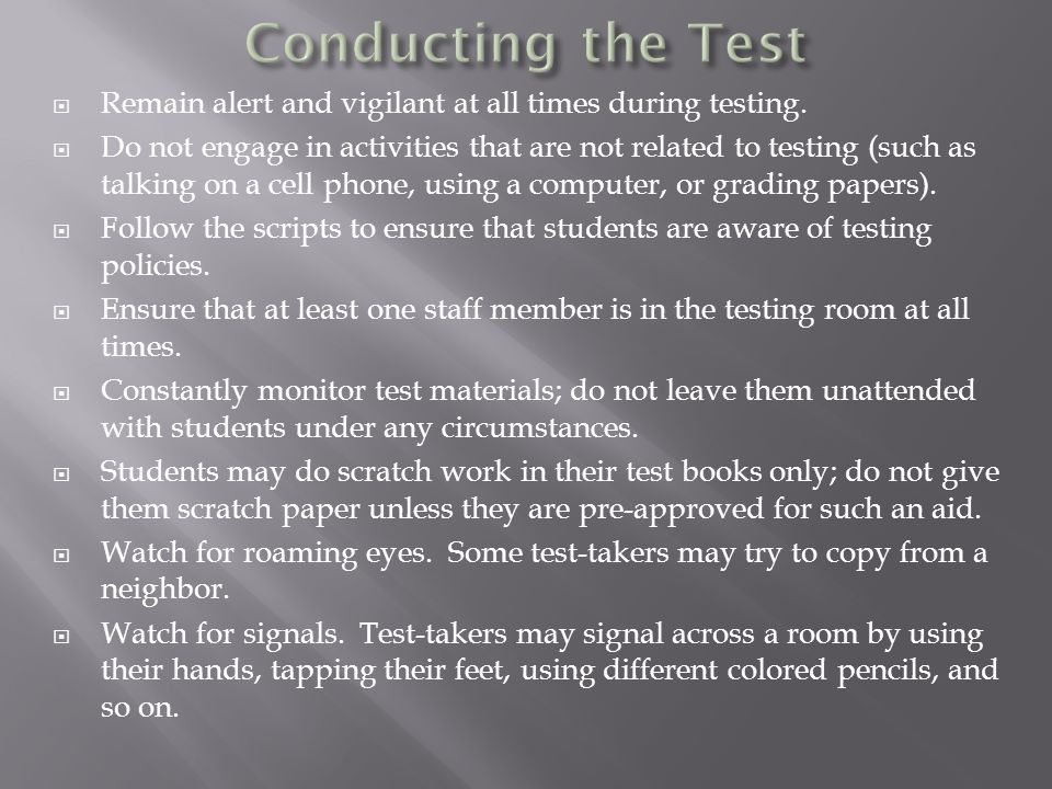  Remain alert and vigilant at all times during testing.