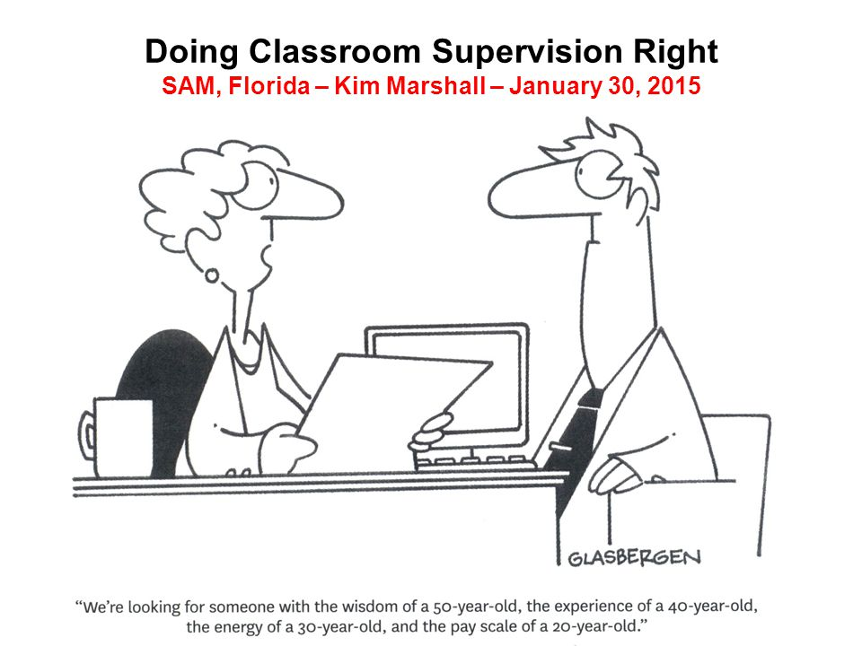 Doing Classroom Supervision Right SAM, Florida – Kim Marshall – January 30, 2015 1