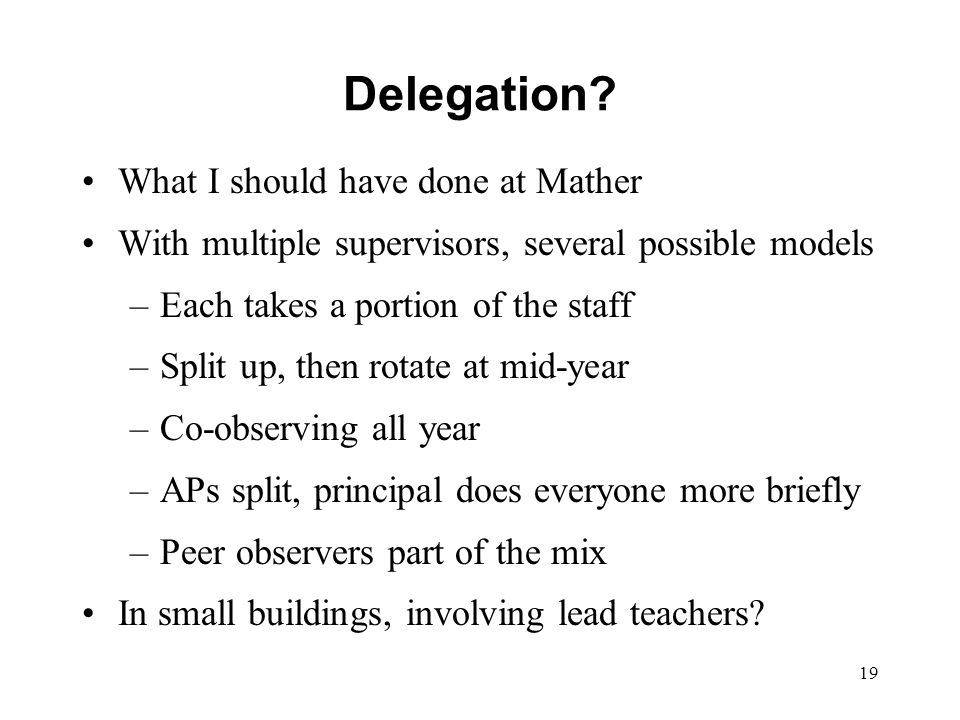 Delegation? What I should have done at Mather With multiple supervisors, several possible models –Each takes a portion of the staff –Split up, then ro