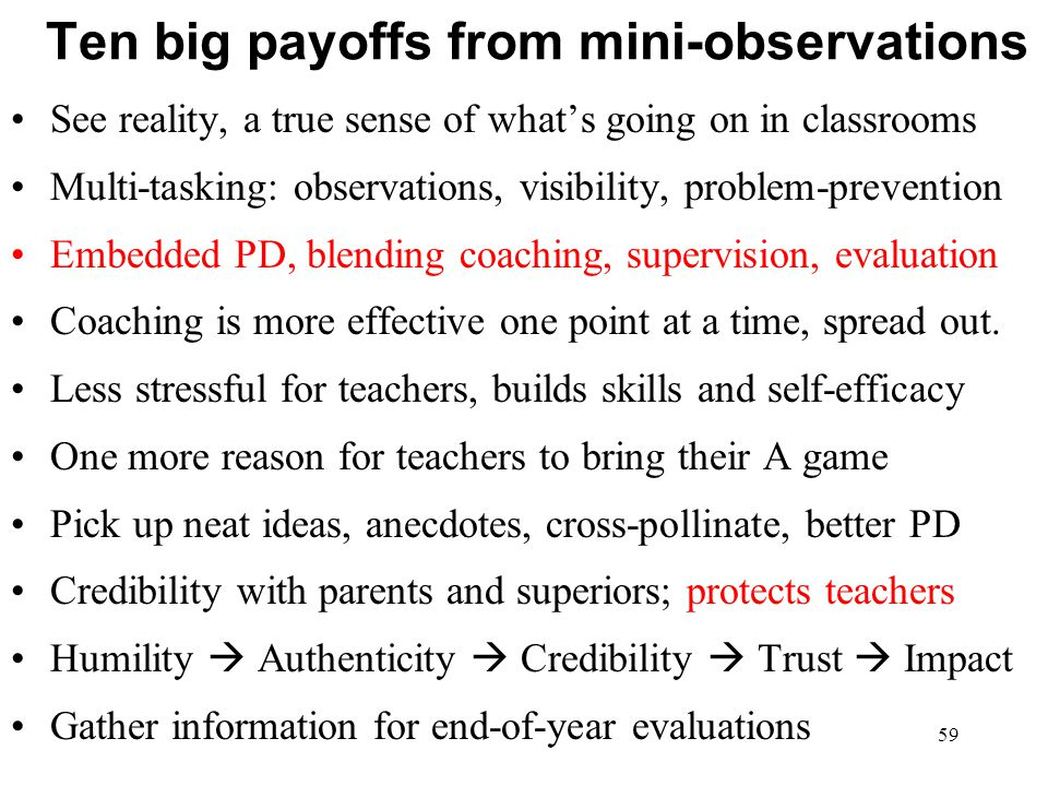 Ten big payoffs from mini-observations See reality, a true sense of what's going on in classrooms Multi-tasking: observations, visibility, problem-pre
