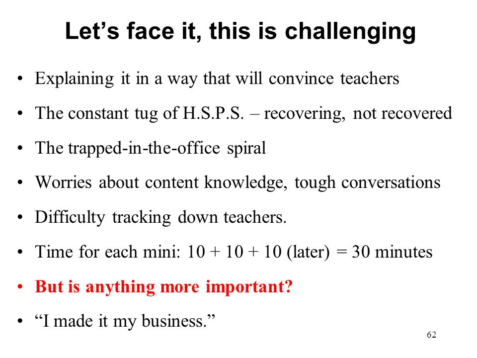 Let's face it, this is challenging Explaining it in a way that will convince teachers The constant tug of H.S.P.S. – recovering, not recovered The tra