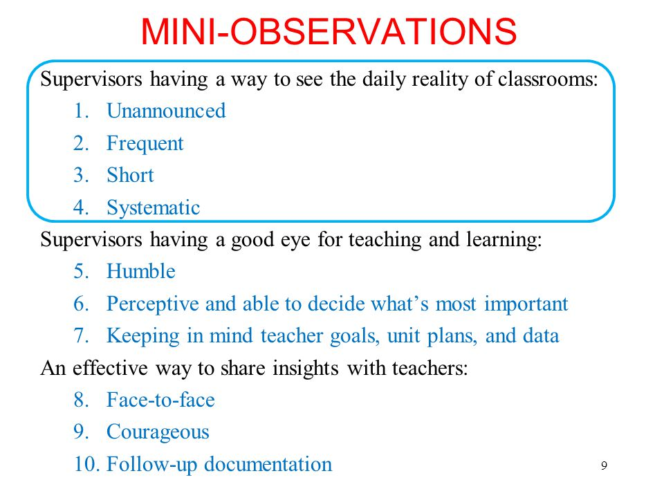 MINI-OBSERVATIONS Supervisors having a way to see the daily reality of classrooms: 1.Unannounced 2.Frequent 3.Short 4.Systematic Supervisors having a