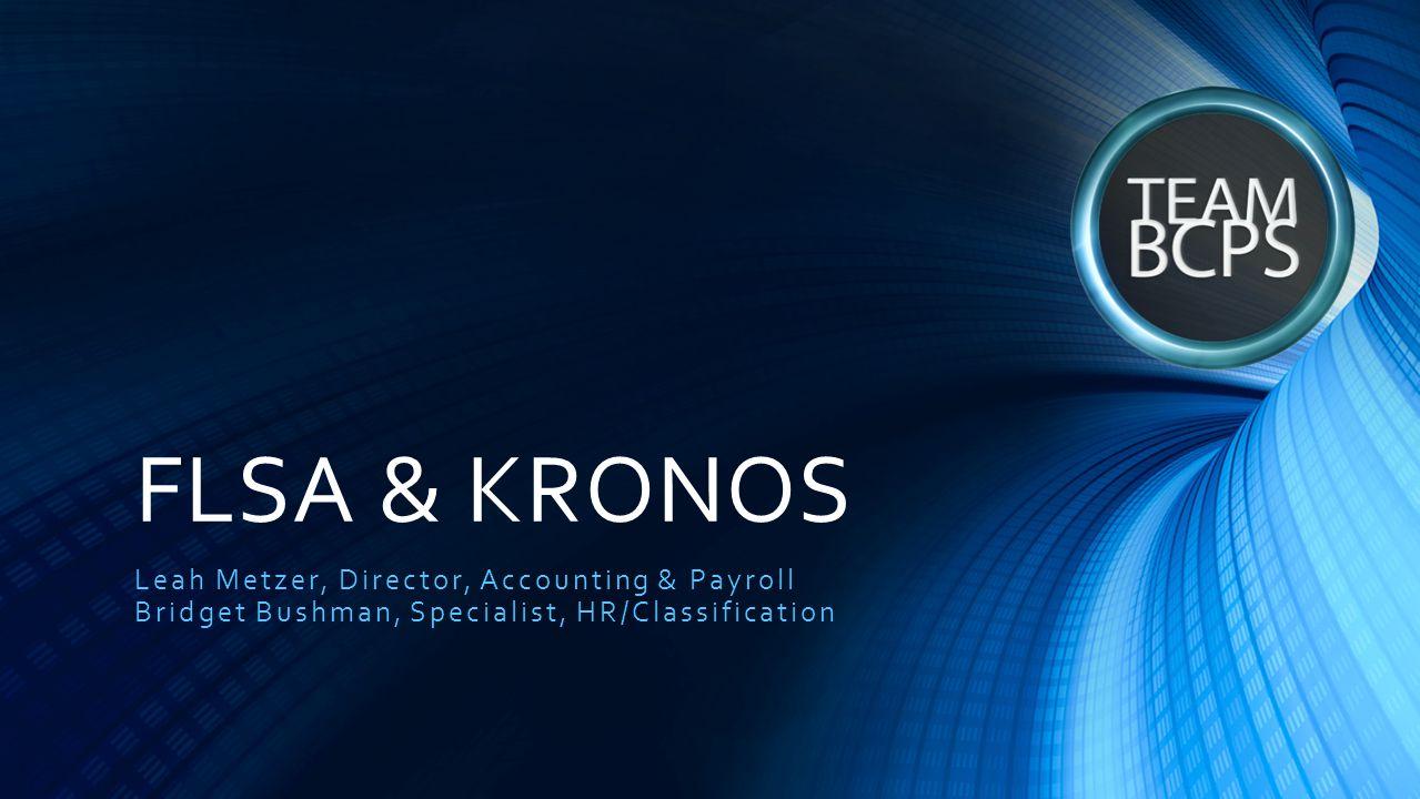 FLSA & KRONOS Leah Metzer, Director, Accounting & Payroll Bridget Bushman, Specialist, HR/Classification