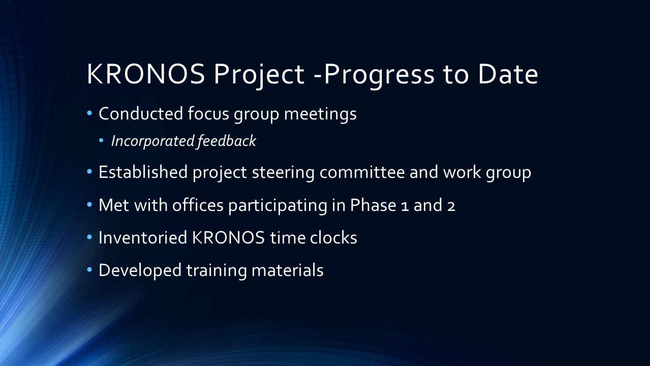 KRONOS Project -Progress to Date Conducted focus group meetings Incorporated feedback Established project steering committee and work group Met with o