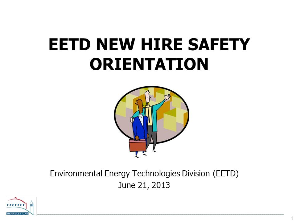 1 EETD NEW HIRE SAFETY ORIENTATION Environmental Energy Technologies Division (EETD) June 21, 2013