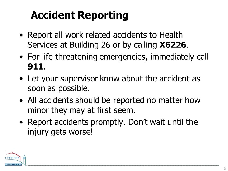 6 Accident Reporting Report all work related accidents to Health Services at Building 26 or by calling X6226.