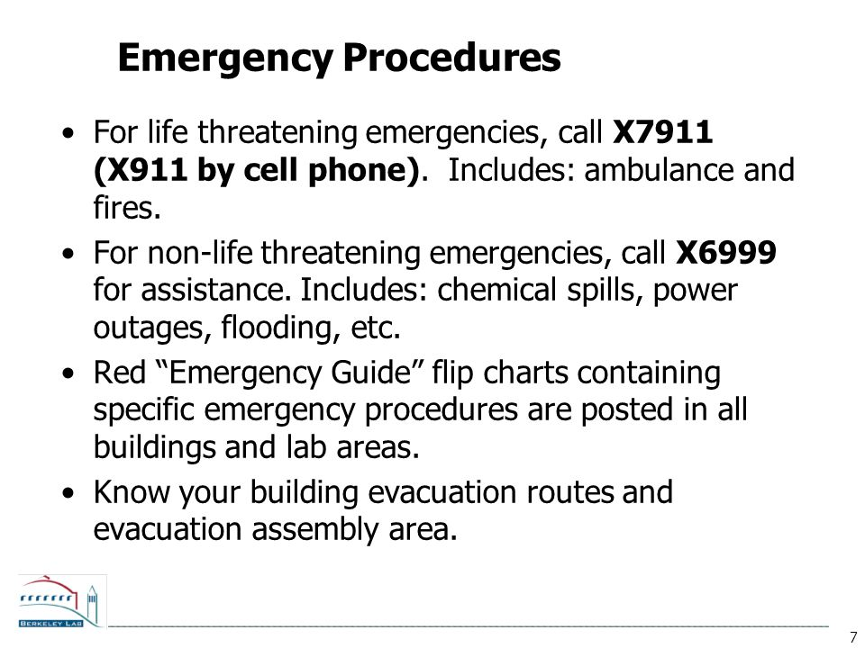 7 Emergency Procedures For life threatening emergencies, call X7911 (X911 by cell phone). Includes: ambulance and fires. For non-life threatening emer