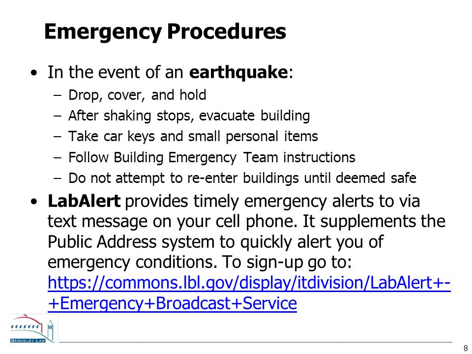 8 Emergency Procedures In the event of an earthquake: –Drop, cover, and hold –After shaking stops, evacuate building –Take car keys and small personal