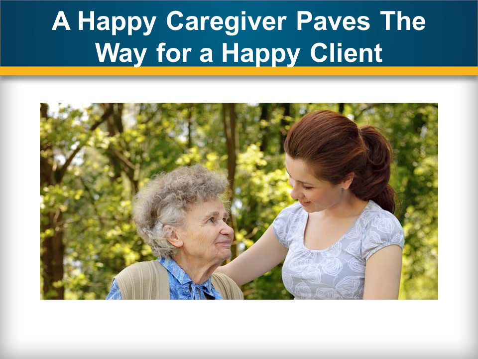 A Happy Caregiver Paves The Way for a Happy Client