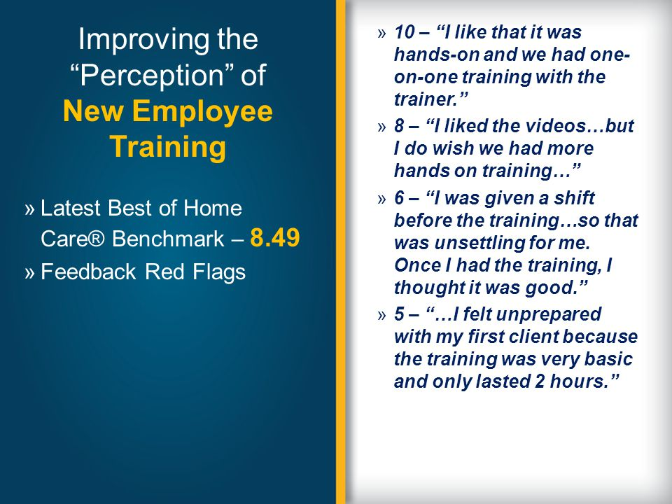 "Improving the ""Perception"" of New Employee Training »10 – ""I like that it was hands-on and we had one- on-one training with the trainer."" »8 – ""I like"