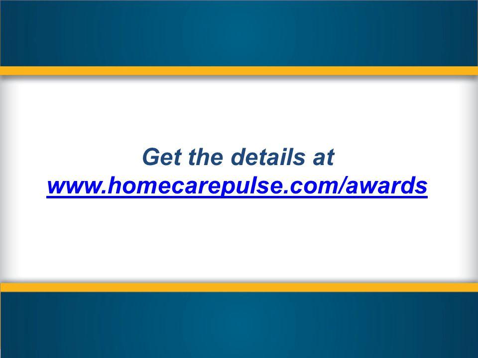 Get the details at www.homecarepulse.com/awards www.homecarepulse.com/awards