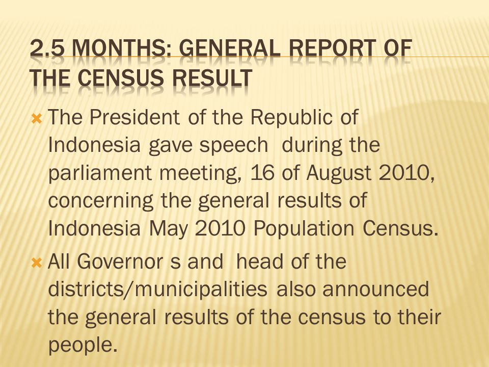  The President of the Republic of Indonesia gave speech during the parliament meeting, 16 of August 2010, concerning the general results of Indonesia May 2010 Population Census.